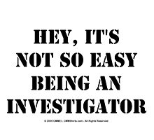 Hey, It's Not So Easy Being An Investigator - Black Text by cmmei