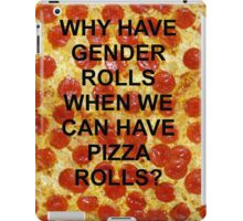 Why have gender rolls when we can have pizza rolls? iPad Case/Skin