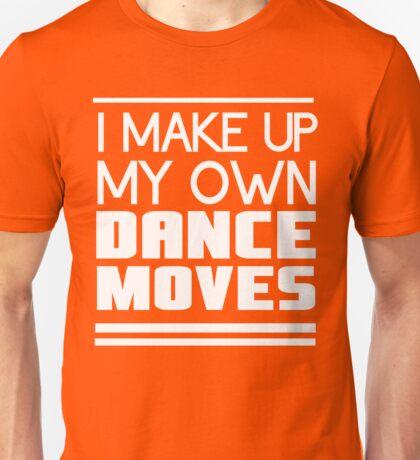 I make up my own dance moves Unisex T-Shirt