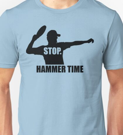 Stop. Hammer Time Unisex T-Shirt
