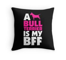 A BULL TERRIER IS MY BFF Throw Pillow
