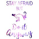Stay Afraid, But Do It Anyway (quote by Carrie Fisher) by angiesdesigns
