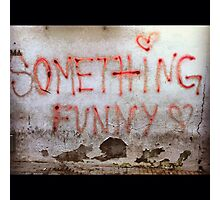 Something Funny Love Photographic Print