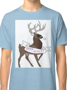 Deer with it Classic T-Shirt