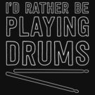 I'd rather be playing drums by bravos