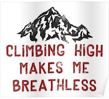 Rock Climbing High Makes Me Breathless Poster