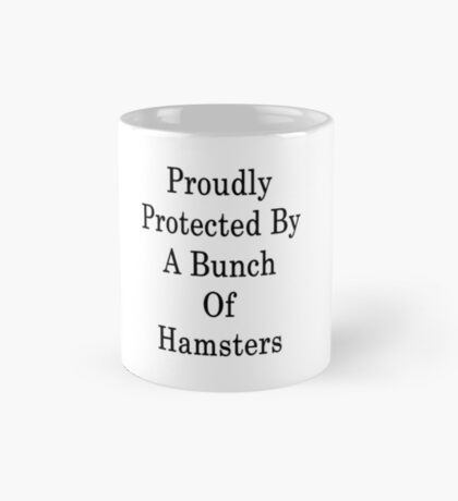 Proudly Protected By A Bunch Of Hamsters Mug