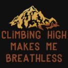 Rock Climbing Makes Me Breathless by SportsT-Shirts