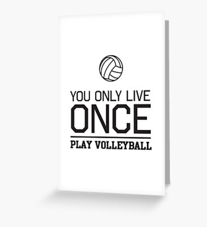 You only live once. Play volleyball Greeting Card