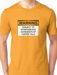 WARNING: SUBJECT TO SPONTANEOUS OUTBURSTS OF COFFEE TALK Unisex T-Shirt