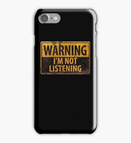 WARNING, I'M NOT LISTENING Distressed Metal Rust Sign - Danger iPhone Case/Skin