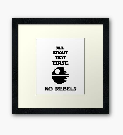 All About That Base - No Rebels Framed Print