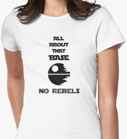All About That Base - No Rebels Womens Fitted T-Shirt
