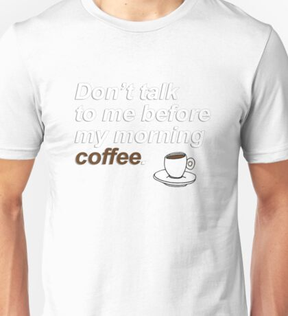 Don't talk to me before my morning coffee {FULL} Unisex T-Shirt