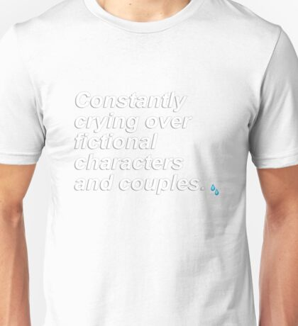 Constantly crying over fictional characters and couples {FULL} Unisex T-Shirt