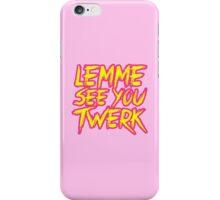 Lemme See You Twerk. iPhone Case/Skin