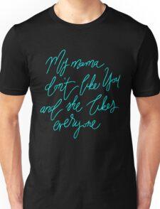 My mama don't like you Unisex T-Shirt