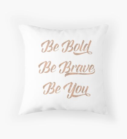Be bold, be brave, be you - rose gold Throw Pillow