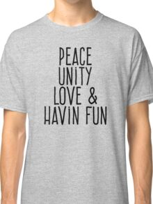 Peace unity love and having fun Classic T-Shirt