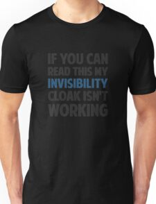 My Invisibility Cloak Isn't Working- reading t shirts Unisex T-Shirt