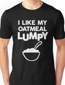 I LIKE MY OATMEAL LUMPY (white type) Unisex T-Shirt