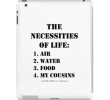 The Necessities Of Life: My Cousins - Black Text iPad Case/Skin