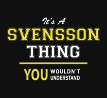 It's A SVENSSON thing, you wouldn't understand !! by satro