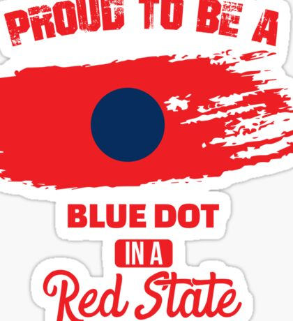 Proud to be a Blue Dot in a Red State Sticker