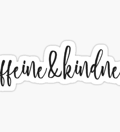 Caffeine and Kindness Sticker