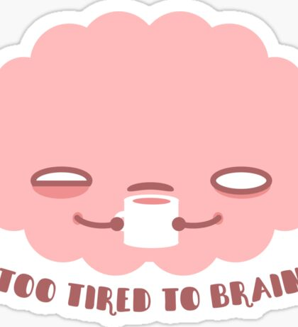 Too Tired To Brain Sticker