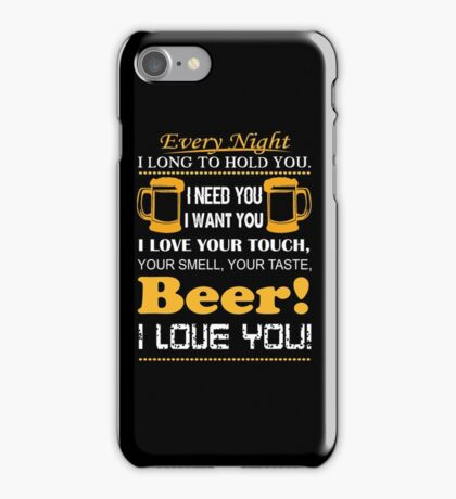 Every Night I Long To Hold You I Need You I Love Your Tough Beer I Love You T-Shirt iPhone Case/Skin