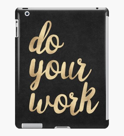 Do Your Work Text - Gold Typography Quote iPad Case/Skin