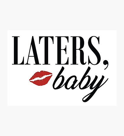 Laters Baby Photographic Print