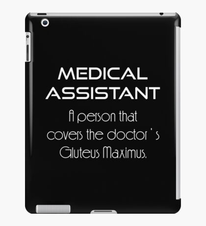 Medical Assistant A Person That Covers The Doctor's Gluteus Maximus T-Shirt iPad Case/Skin