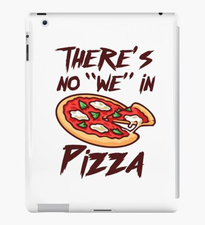 There's No We in Pizza iPad Case/Skin