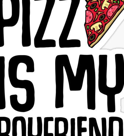 Pizza is My Boyfriend Sticker