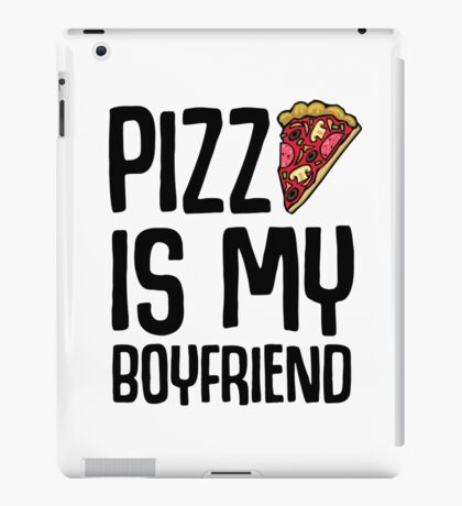 Pizza is My Boyfriend iPad Case/Skin