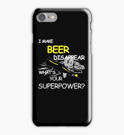 I Make Beer Disappear What's Your Super Power T-Shirt iPhone Case/Skin