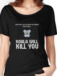 Koala Will Kill You Funny Design Women's Relaxed Fit T-Shirt