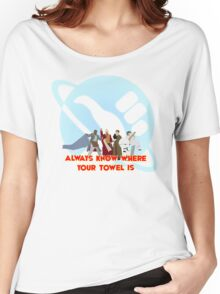 Always know where your towel is Women's Relaxed Fit T-Shirt