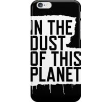 In the Dust of this Planet iPhone Case/Skin