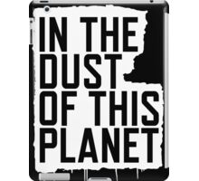 In the Dust of this Planet iPad Case/Skin