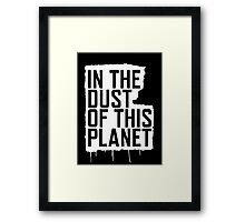In the Dust of this Planet Framed Print