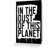 In the Dust of this Planet Greeting Card