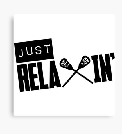 Just Relaxin'- lacrosse shirts Canvas Print
