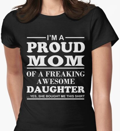 I Am A Proud Mom Of A Freaking Awesome Daughter Womens Fitted T-Shirt