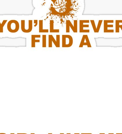 You'll Never Find A  Girl Like Me T-Shirt Sticker
