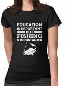 Fishing Is Importanter Womens Fitted T-Shirt