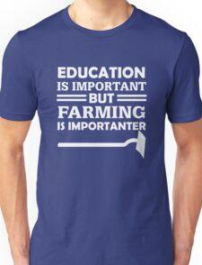 Farming Is Importanter Unisex T-Shirt