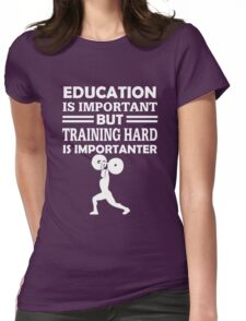 Training Hard Is Importanter Womens Fitted T-Shirt
